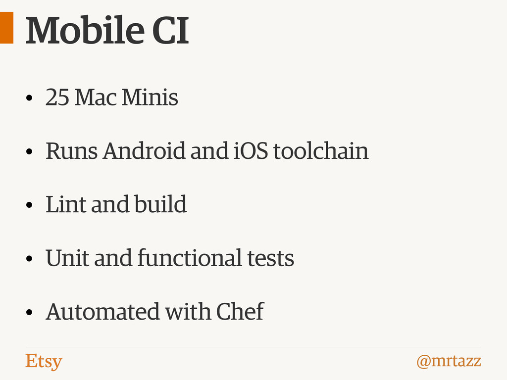 @mrtazz Mobile CI • 25 Mac Minis • Runs Android...