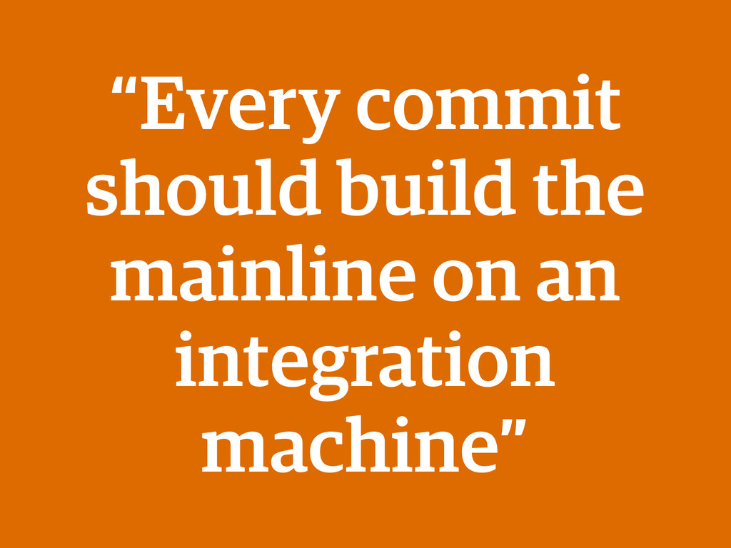 """""""Every commit should build the mainline on an i..."""