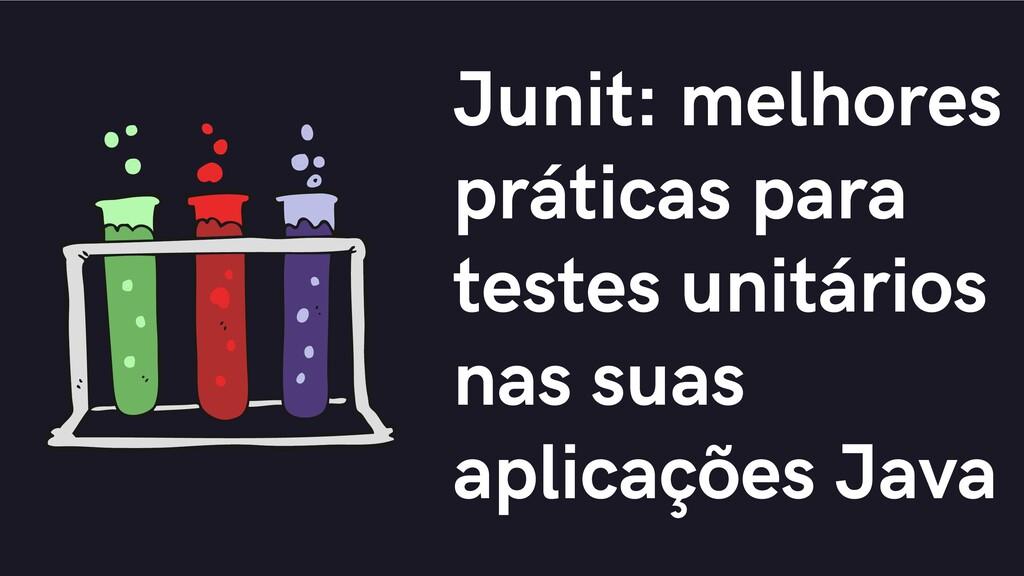 Junit: melhores práticas para testes unitários ...