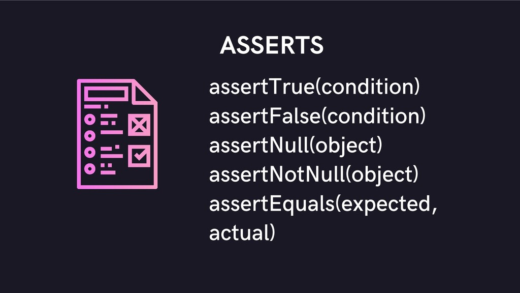 assertTrue(condition) assertFalse(condition) as...