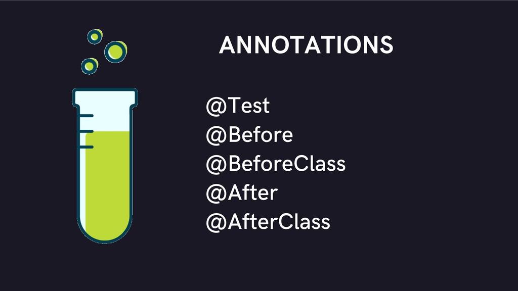 @Test @Before @BeforeClass @After @AfterClass A...