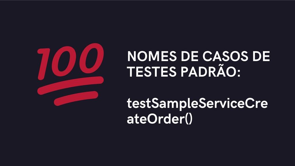 NOMES DE CASOS DE TESTES PADRÃO: testSampleServ...