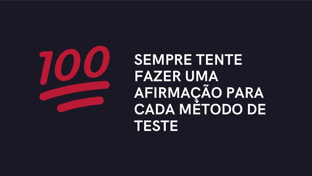 SEMPRE TENTE FAZER UMA AFIRMAÇÃO PARA CADA MÉTO...