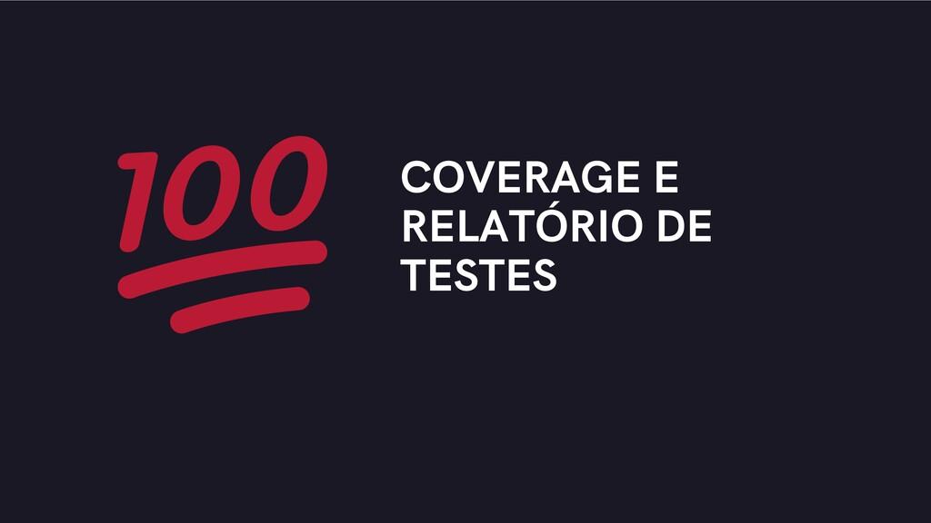 COVERAGE E RELATÓRIO DE TESTES