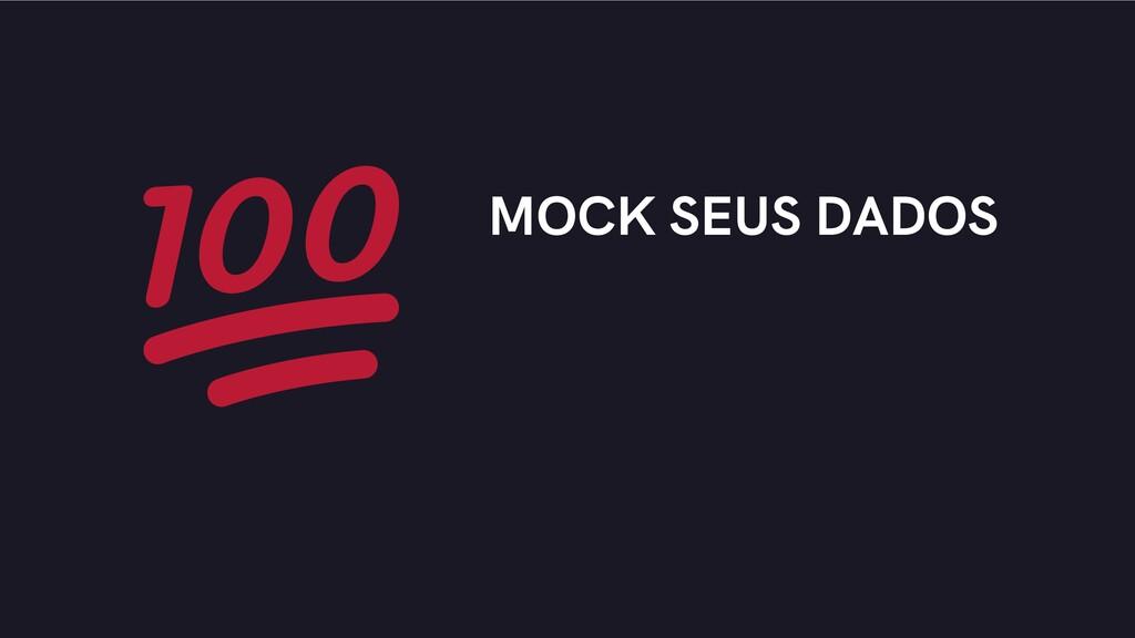 MOCK SEUS DADOS