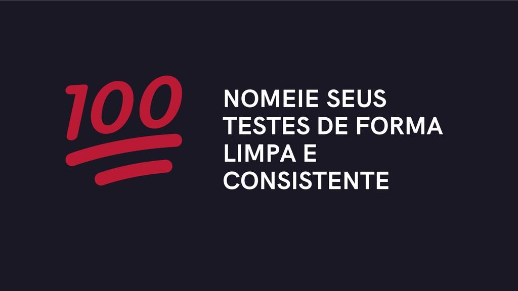 NOMEIE SEUS TESTES DE FORMA LIMPA E CONSISTENTE