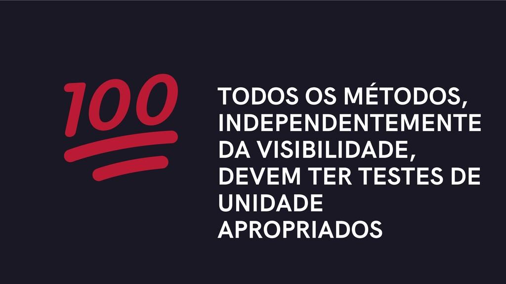 TODOS OS MÉTODOS, INDEPENDENTEMENTE DA VISIBILI...