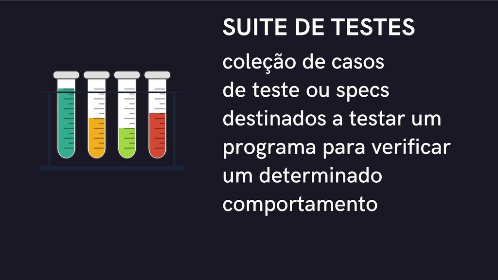coleção de casos de teste ou specs destinados a...