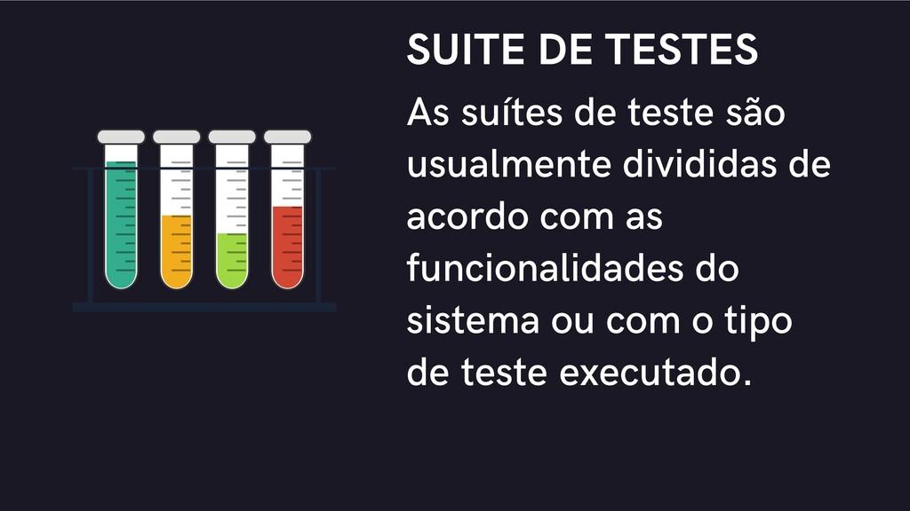 SUITE DE TESTES As suítes de teste são usualmen...