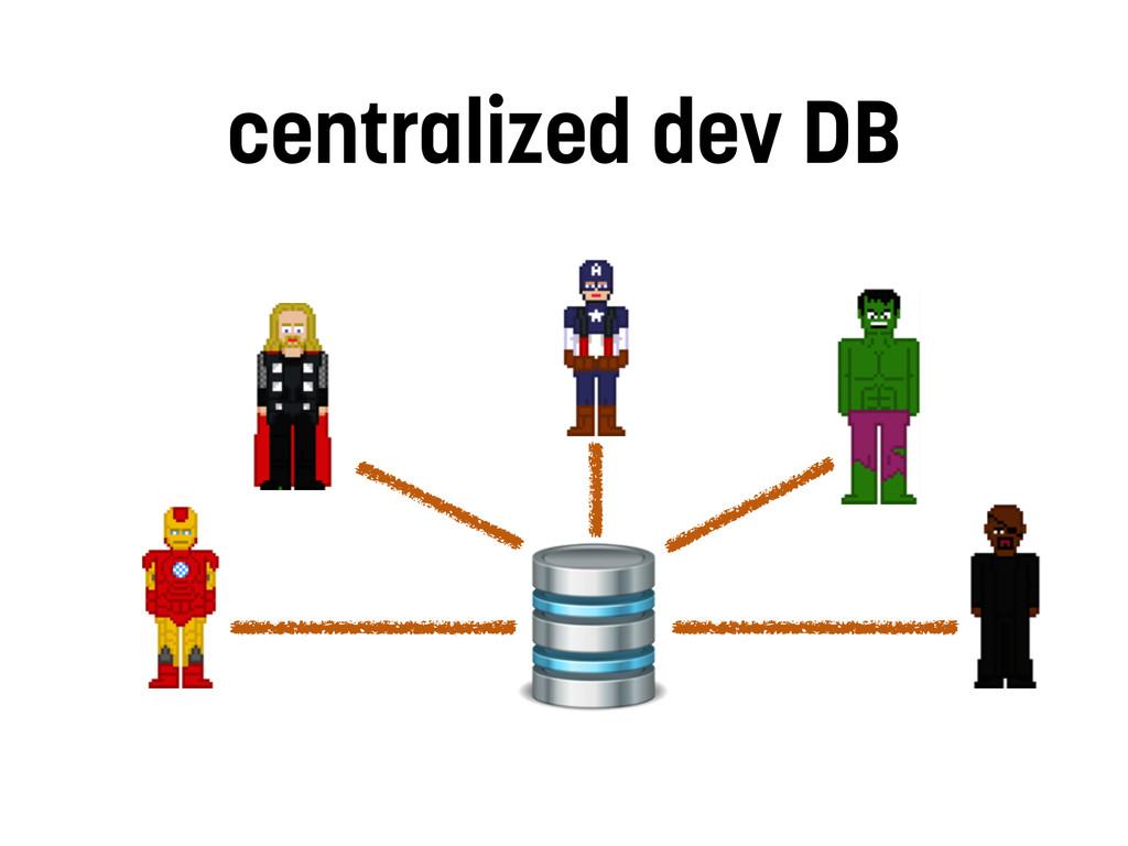 centralized dev DB