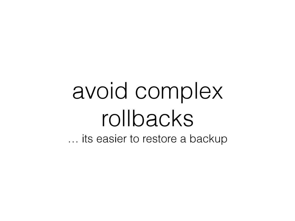 avoid complex rollbacks … its easier to restore...
