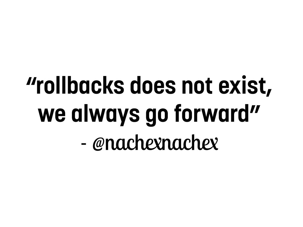 """rollbacks does not exist, we always go forward..."