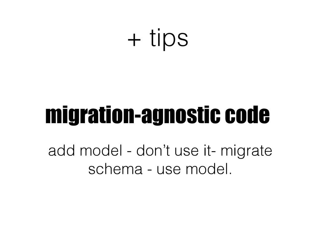 + tips migration-agnostic code add model - don'...