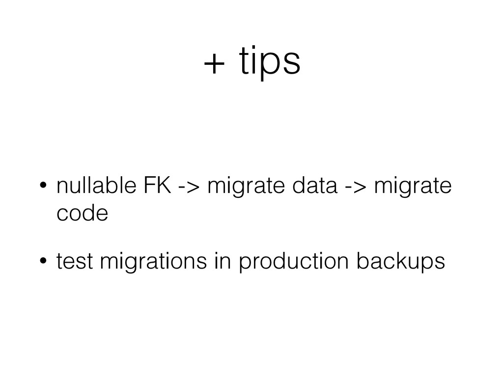+ tips • nullable FK -> migrate data -> migrate...