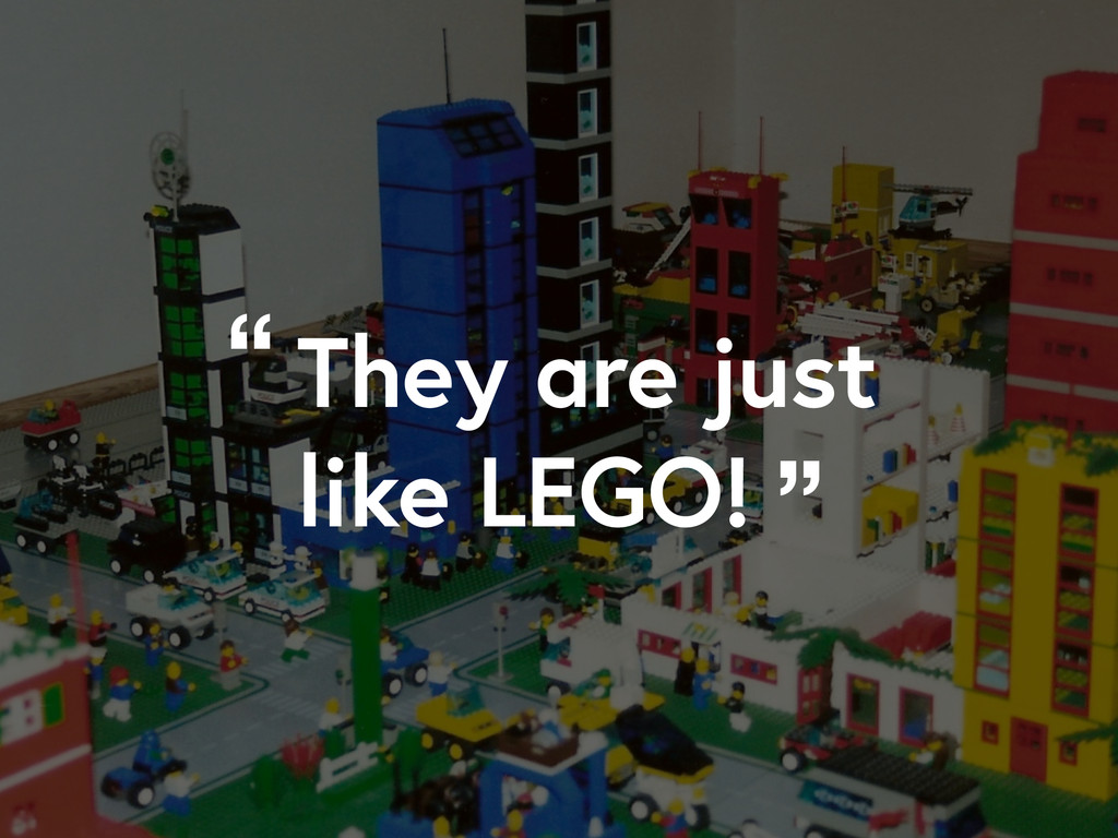 """They are just like LEGO! """" """""""