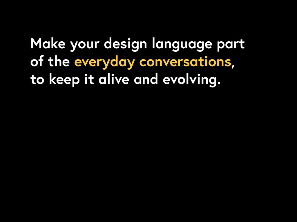 Make your design language part of the everyday ...