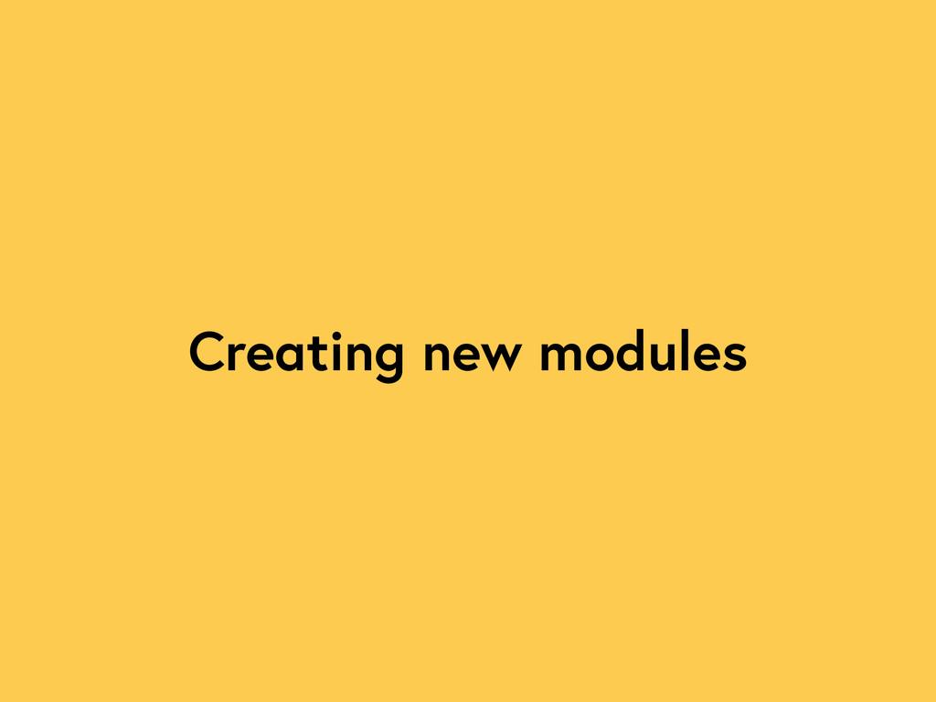 Creating new modules