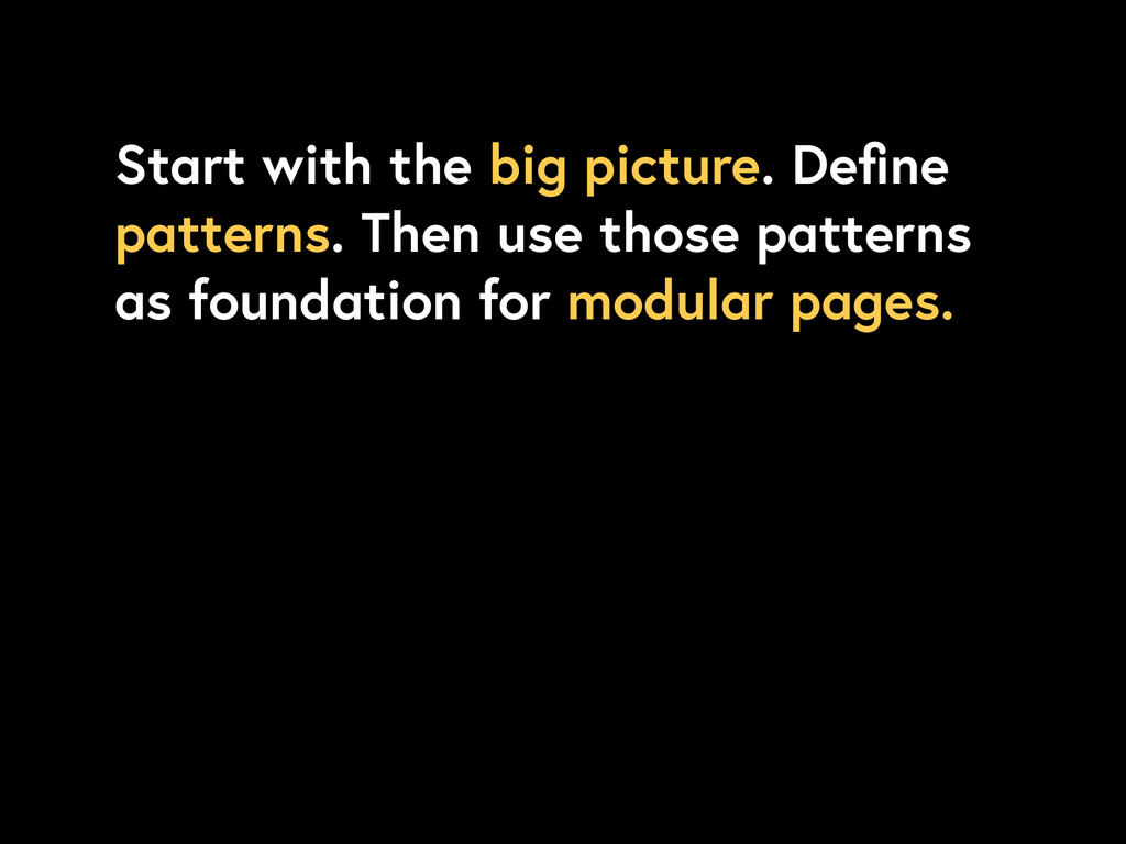 Start with the big picture. Define patterns. The...