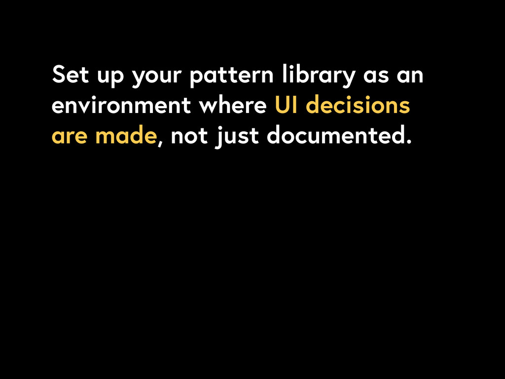 Set up your pattern library as an environment w...