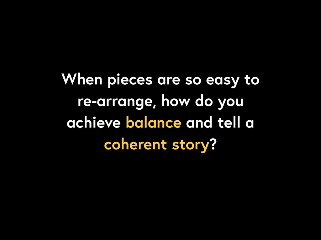 When pieces are so easy to re-arrange, how do y...