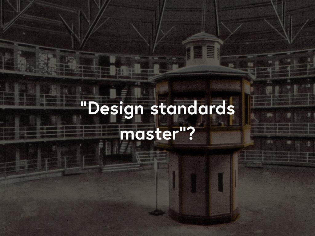 """""""Design standards master""""?"""