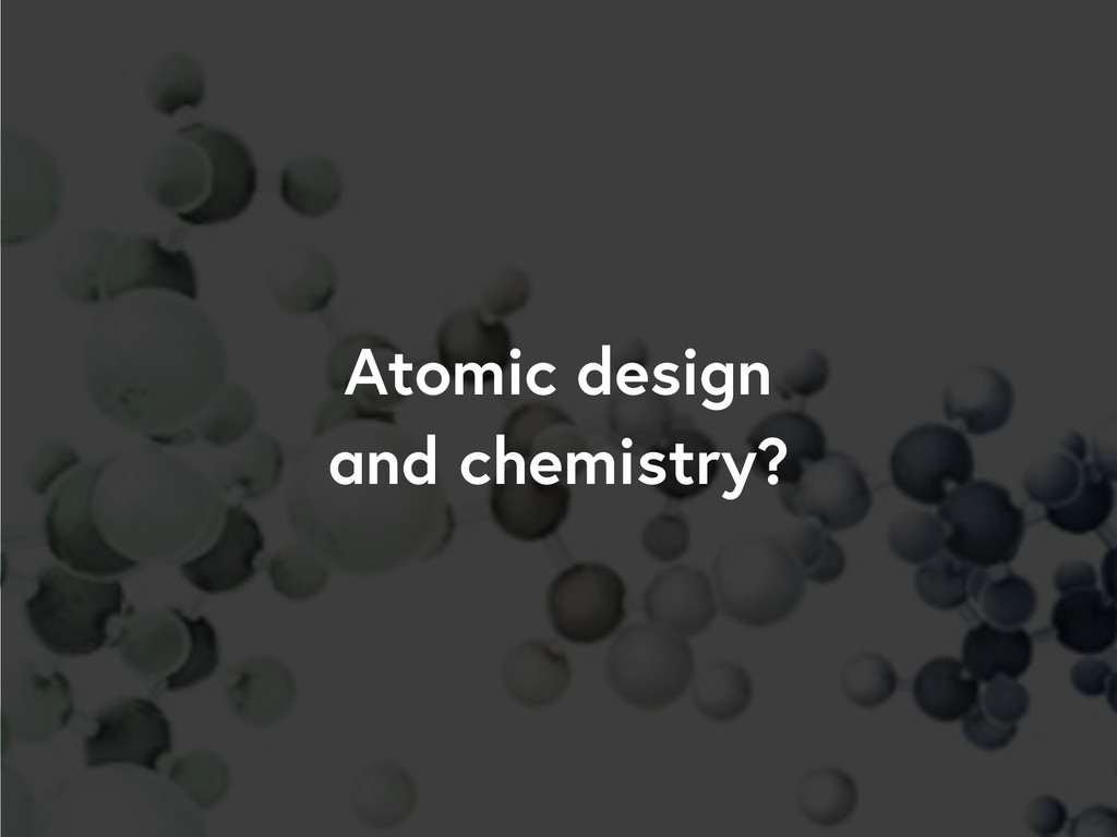 Atomic design and chemistry?