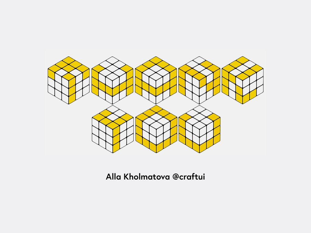 Alla Kholmatova @craftui