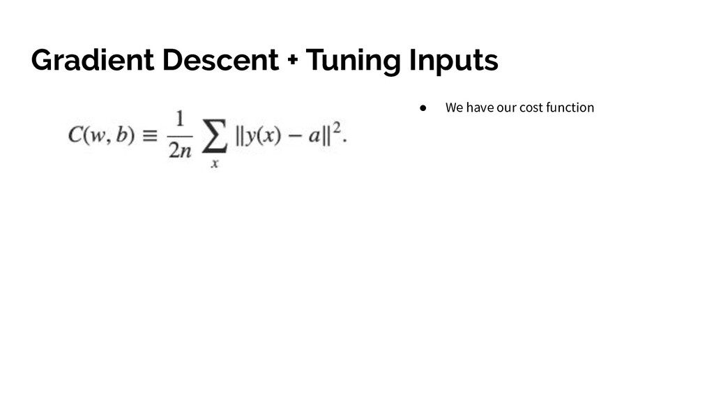 Gradient Descent + Tuning Inputs ● We have our ...