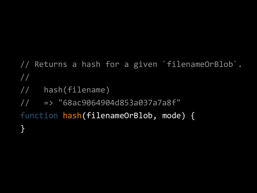 // Returns a hash for a given `filenameOrBlob`....