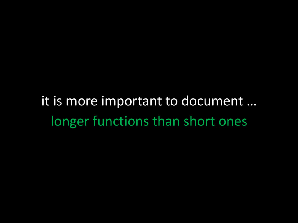 it is more important to document … longer funct...