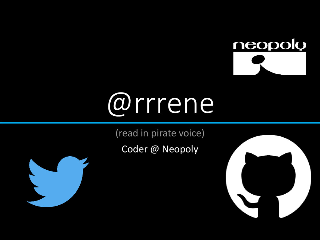 @rrrene (read in pirate voice) Coder @ Neopoly
