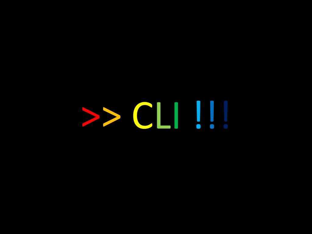 >> CLI !!!
