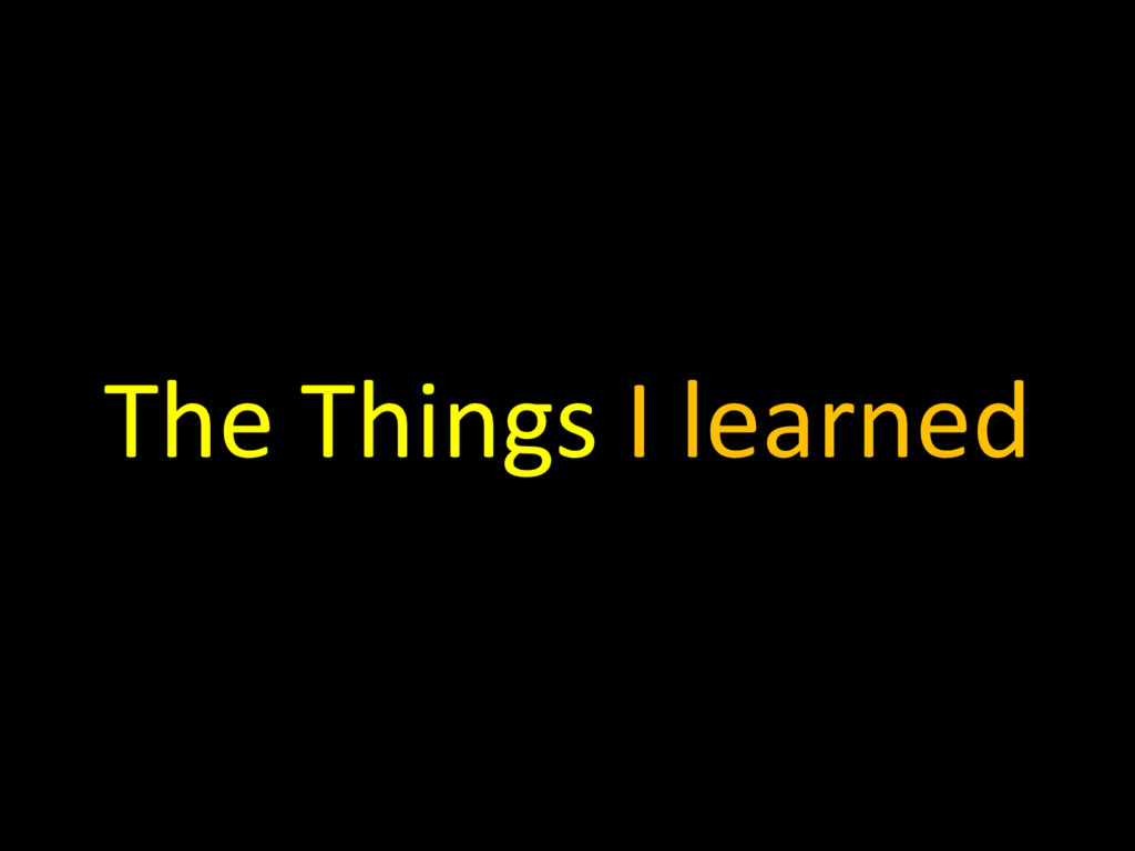 The Things I learned