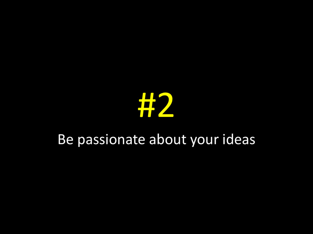 #2 Be passionate about your ideas