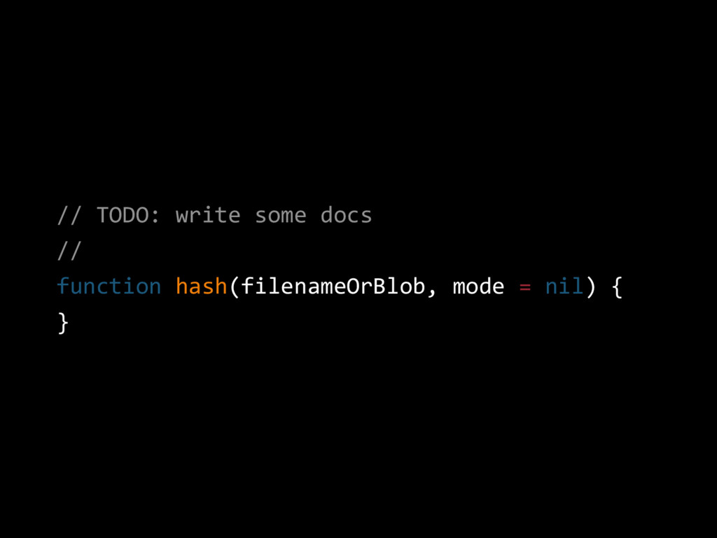 // TODO: write some docs // function hash(filen...