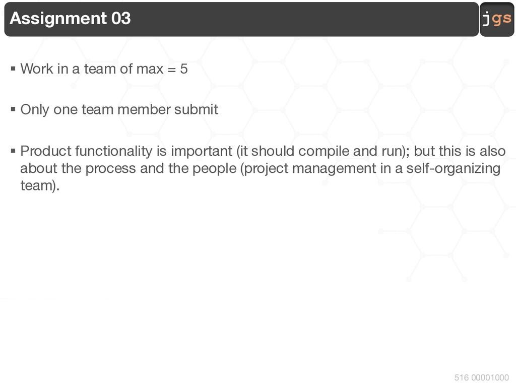 jgs 516 00001000 Assignment 03 § Work in a team...
