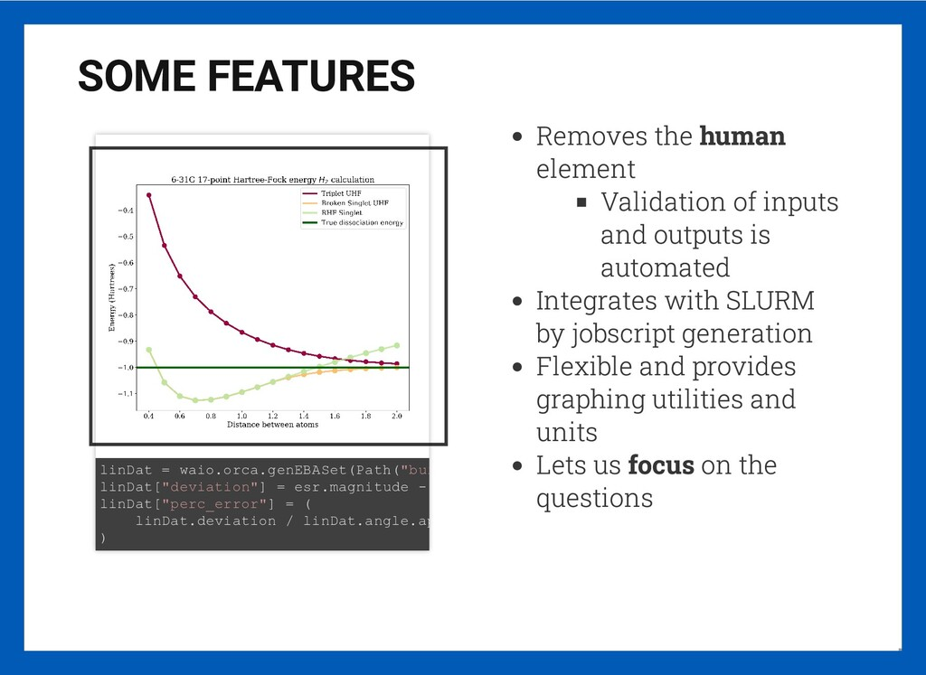 Removes the human element Validation of inputs ...