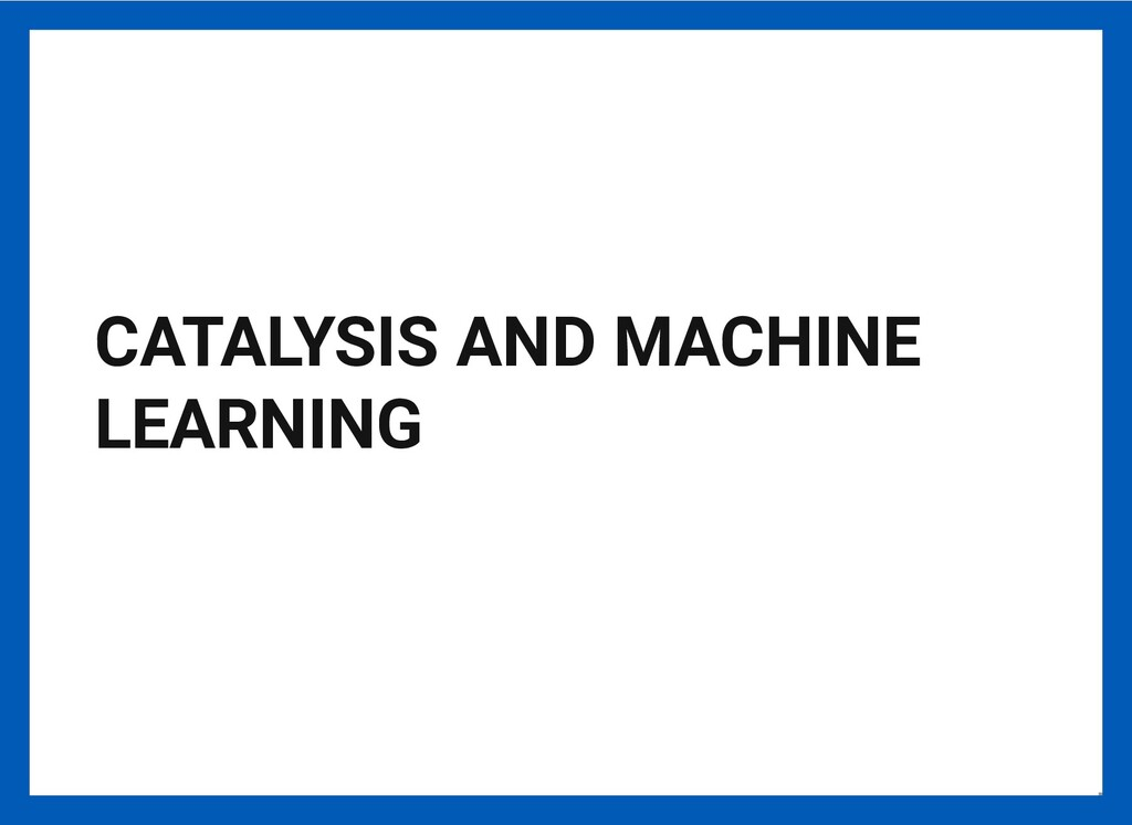 CATALYSIS AND MACHINE LEARNING 17