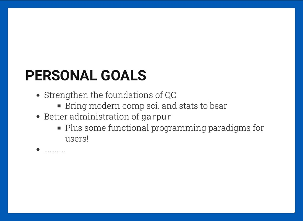 PERSONAL GOALS Strengthen the foundations of QC...
