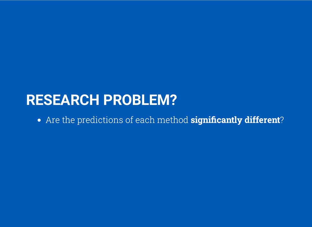 RESEARCH PROBLEM? Are the predictions of each m...