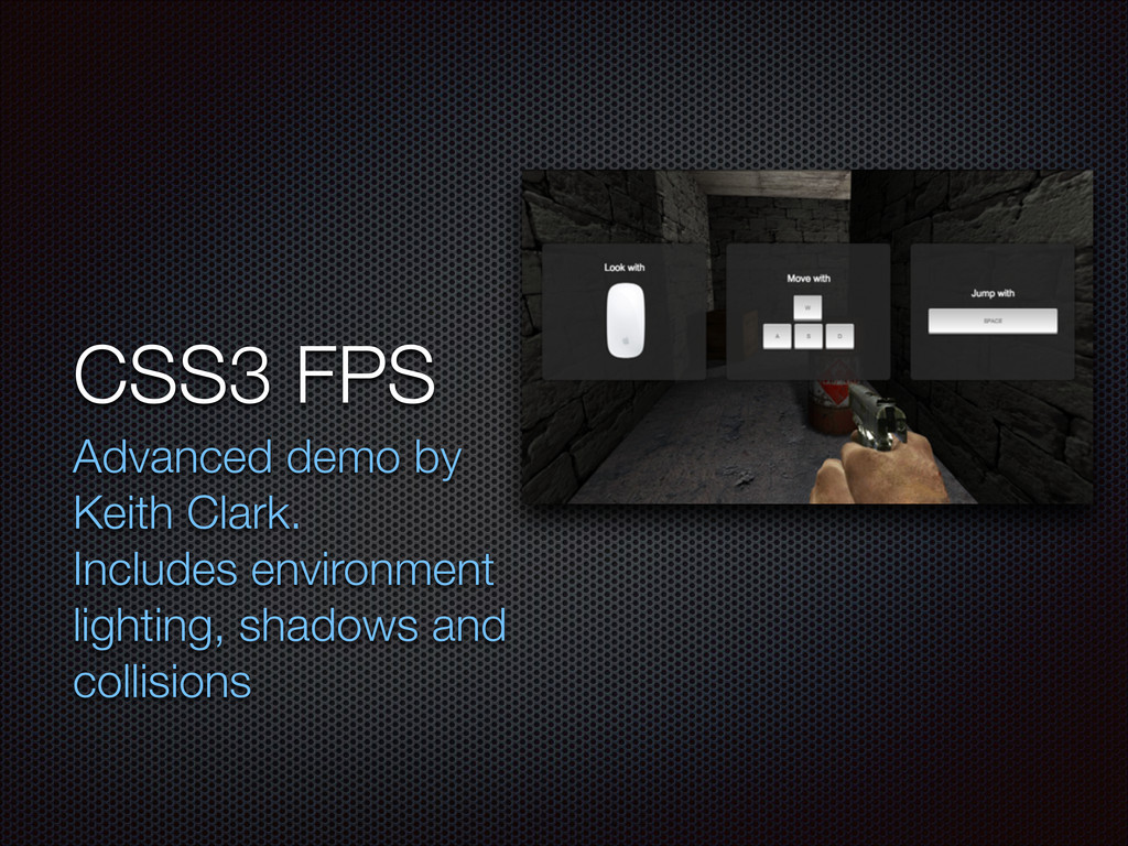 CSS3 FPS Advanced demo by Keith Clark. 