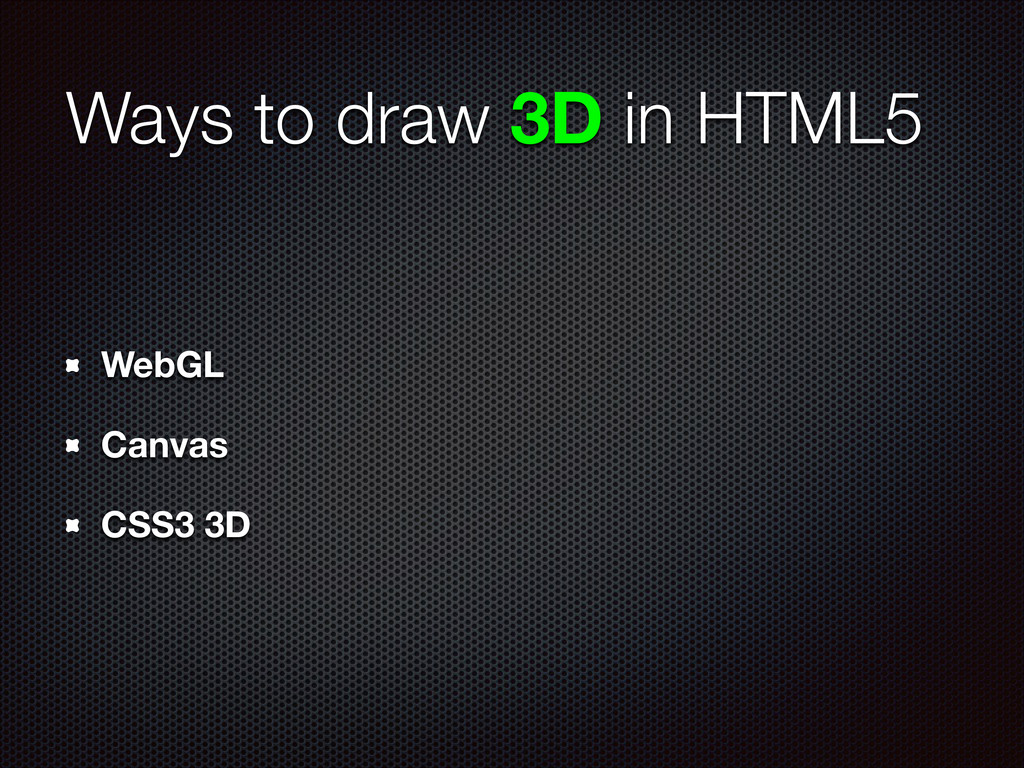 Ways to draw 3D in HTML5 WebGL Canvas CSS3 3D