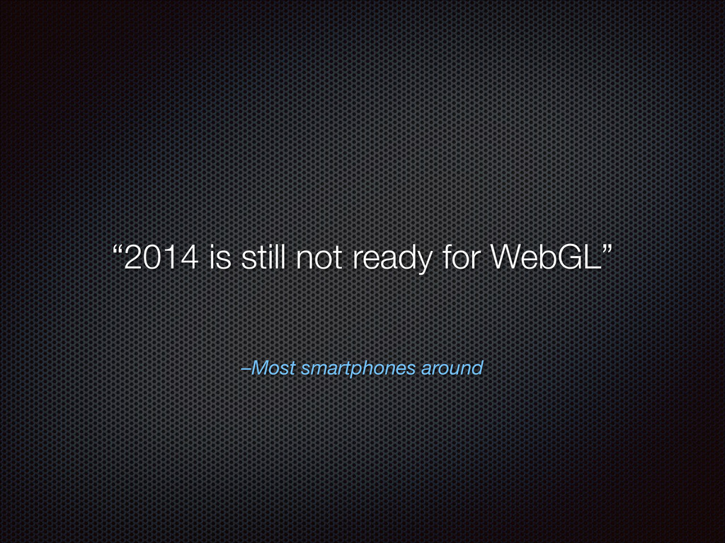 "–Most smartphones around ""2014 is still not rea..."