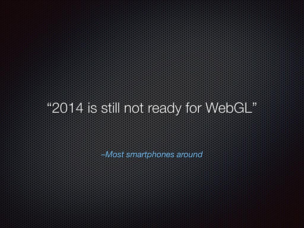 "–Most smartphones around ""2014 is still not rea..."