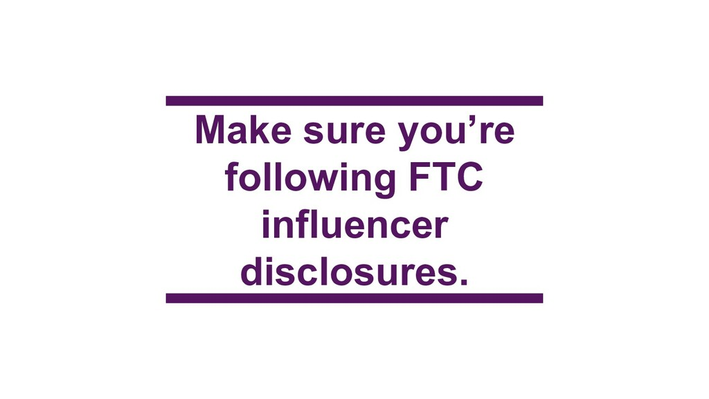 Make sure you're following FTC influencer discl...