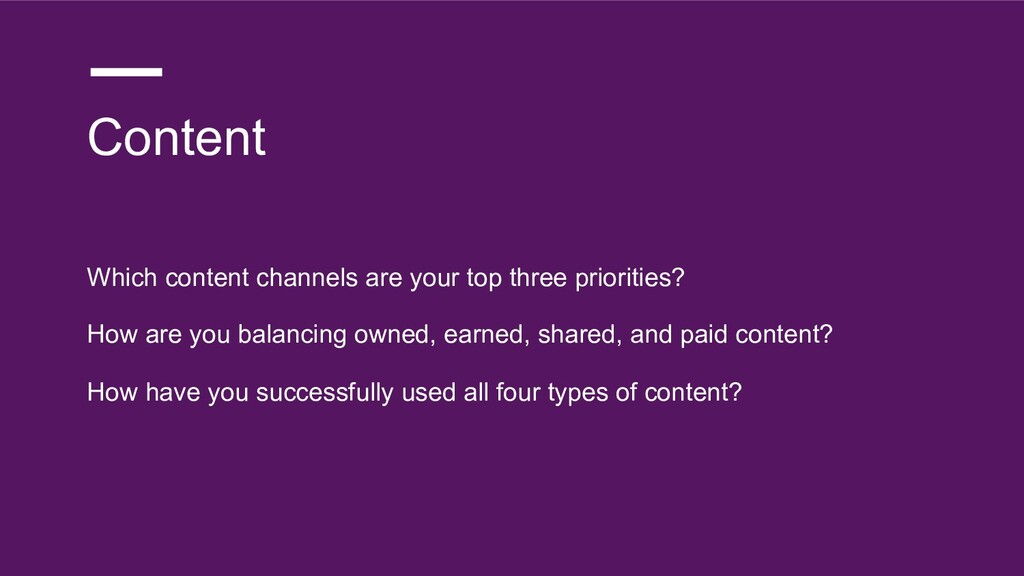 Content Which content channels are your top thr...
