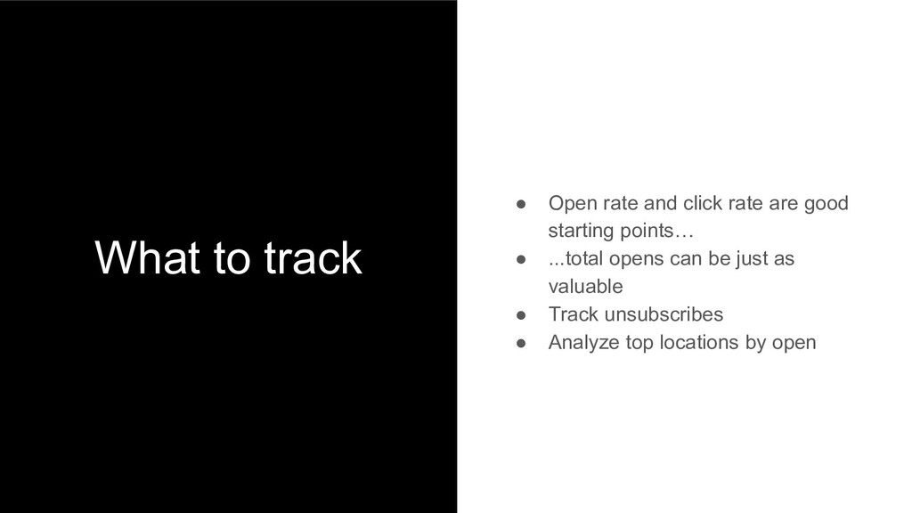 What to track ● Open rate and click rate are go...