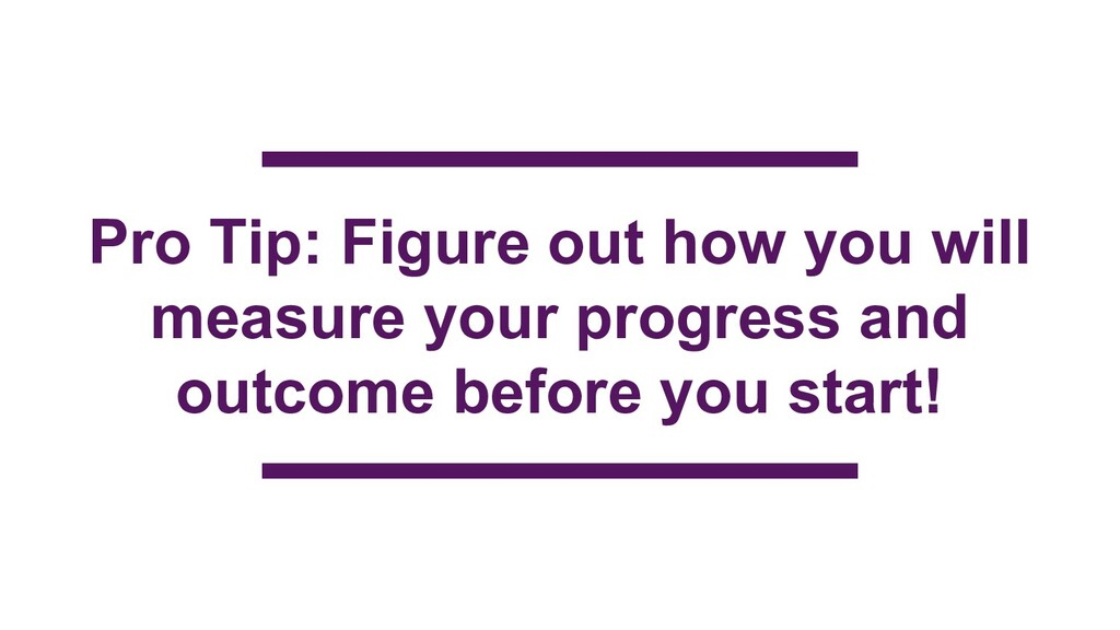 Pro Tip: Figure out how you will measure your p...