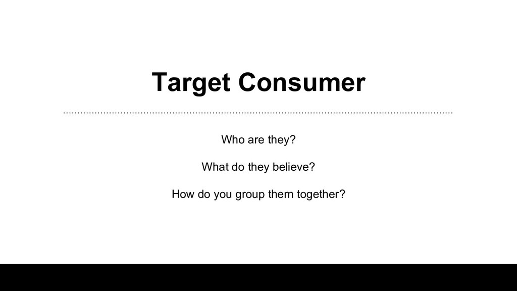 Target Consumer Who are they? What do they beli...