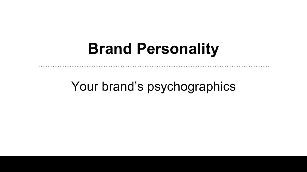 Brand Personality Your brand's psychographics